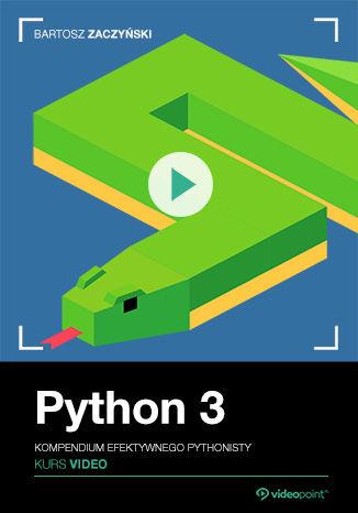 Okładka książki Python 3. Kurs video. Kompendium efektywnego Pythonisty