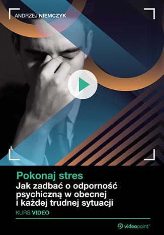 Okładka książki/ebooka Pokonaj stres. Kurs video. Jak zadbać o odporność psychiczną w obecnej i każdej trudnej sytuacji