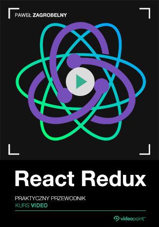 React Redux. Kurs video. Praktyczny przewodnik