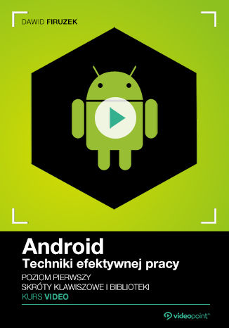 Android. Techniki efektywnej pracy. Kurs video. Poziom pierwszy. Skróty klawiszowe i biblioteki