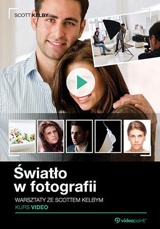 Okładka książki Światło w fotografii. Warsztaty ze Scottem Kelby. Kurs video