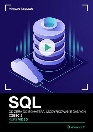 Okładka książki SQL. Kurs video. Od zera do bohatera. Modyfikowanie danych