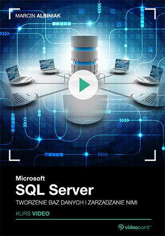 Okładka książki Microsoft SQL Server. Tworzenie baz danych i zarządzanie nimi. Kurs video
