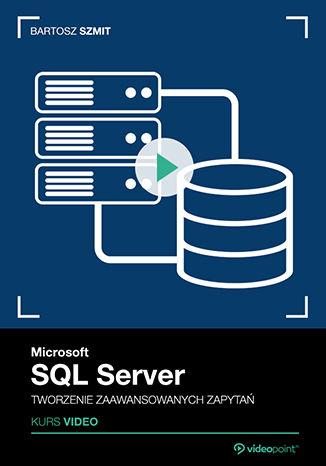 Okładka książki/ebooka Microsoft SQL Server. Kurs video. Tworzenie zaawansowanych zapytań