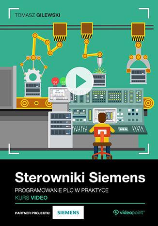 Okładka książki Sterowniki Siemens. Kurs video. Programowanie PLC w praktyce