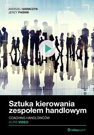 Okładka książki/ebooka Sztuka kierowania zespołem handlowym. Coaching handlowców. Kurs video