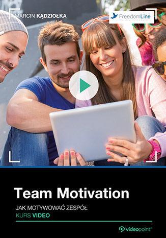 Okładka książki Team Motivation. Jak motywować zespół. Kurs video