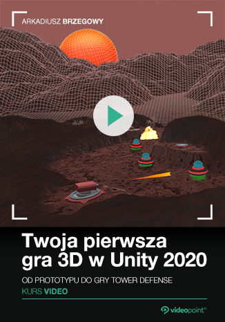 Twoja pierwsza gra 3D w Unity 2020. Kurs video. Od prototypu do gry Tower Defence