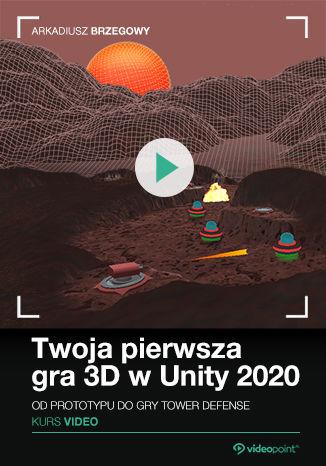 Okładka książki Twoja pierwsza gra 3D w Unity 2020. Kurs video. Od prototypu do gry Tower Defence