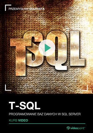 Okładka książki T-SQL. Kurs video. Programowanie baz danych w SQL Server