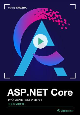 Okładka książki ASP.NET Core. Kurs video. Tworzenie REST Web API