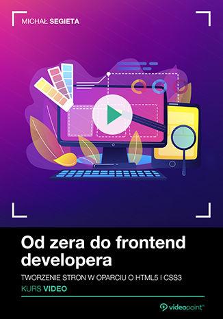 Okładka książki/ebooka Od zera do frontend developera. Kurs video. Tworzenie stron w oparciu o HTML5 i CSS3