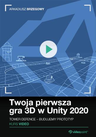 Twoja pierwsza gra 3D w Unity 2020. Kurs video. Tower Defence - prototyp od podstaw