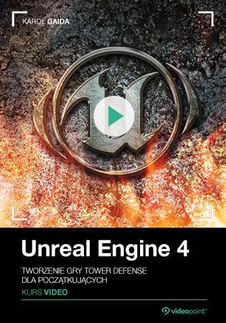 Okładka książki Unreal Engine 4. Kurs video. Tworzenie gry Tower Defense dla początkujących