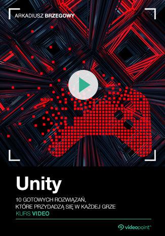 Okładka książki Unity. Kurs video. 10 gotowych rozwiązań, które przydadzą się w każdej grze