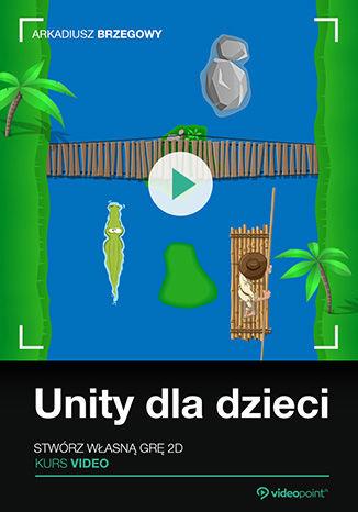 Okładka kursu Unity dla dzieci. Stwórz własną grę 2D. Kurs video