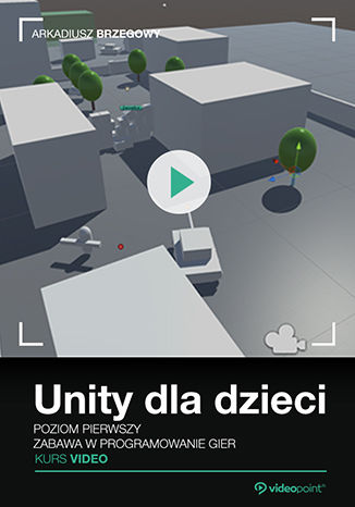 Okładka książki Unity dla dzieci. Zabawa w programowanie gier. Kurs video. Poziom pierwszy