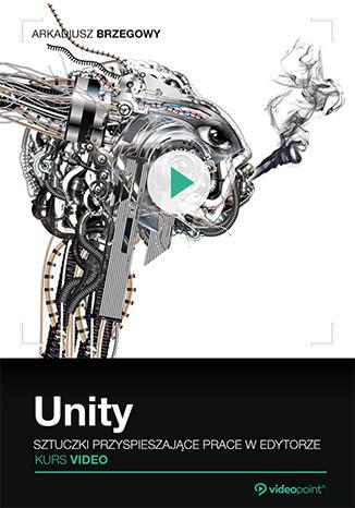 Okładka książki/ebooka Unity. Sztuczki przyspieszające pracę w edytorze. Kurs video