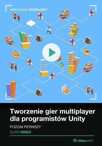 Okładka książki Tworzenie gier multiplayer dla programistów Unity. Poziom pierwszy. Kurs video