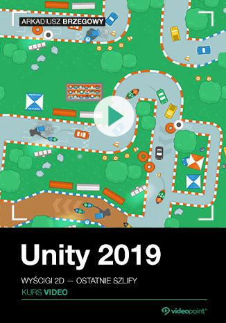 Okładka książki Unity 2019. Kurs wideo. Wyścigi 2D - ostatnie szlify