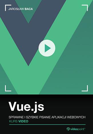 Okładka książki Vue.js. Kurs video. Sprawne i szybkie pisanie aplikacji webowych