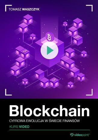 Okładka kursu Blockchain. Kurs video. Cyfrowa ewolucja w świecie finansów