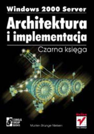 Okładka książki/ebooka Windows 2000 Server. Architektura i implementacja. Czarna księga