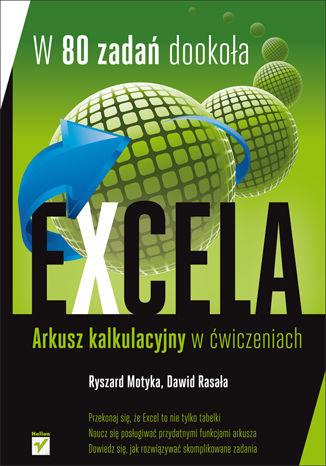 Okładka książki/ebooka W 80 zadań dookoła Excela. Zaawansowane funkcje arkusza kalkulacyjnego w ćwiczeniach
