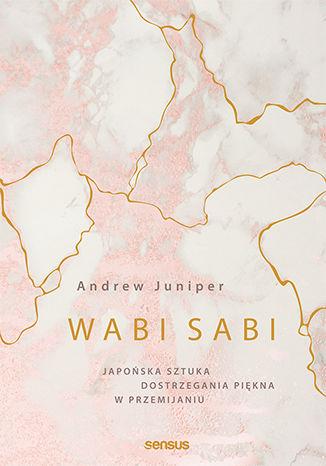 Okładka książki/ebooka Wabi sabi. Japońska sztuka dostrzegania piękna w przemijaniu