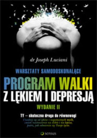 Warsztaty samodoskonalące. Program walki z lękiem i depresją. Wydanie II