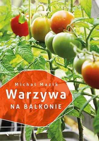 Okładka książki/ebooka Warzywa na balkonie