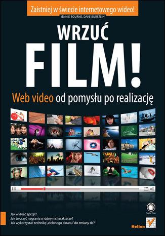 Okładka książki/ebooka Wrzuć film! Web Video od pomysłu po realizację