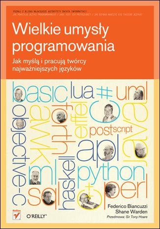 Okładka książki Wielkie umysły programowania. Jak myślą i pracują twórcy najważniejszych języków