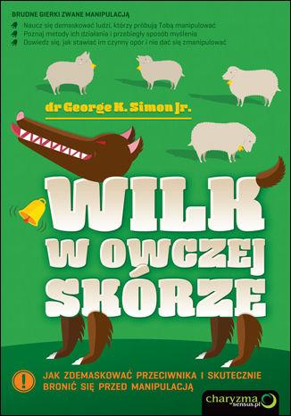 Okładka książki Wilk w owczej skórze. Jak zdemaskować przeciwnika i skutecznie bronić się przed manipulacją