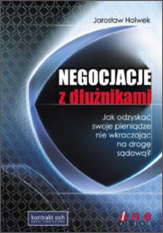Okładka książki/ebooka Negocjacje z dłużnikami. Jak odzyskać swoje pieniądze nie wkraczając na drogę sądową?