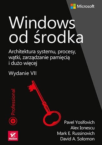 Okładka książki Windows od środka. Architektura systemu, procesy, wątki, zarządzanie pamięcią i dużo więcej. Wydanie VII