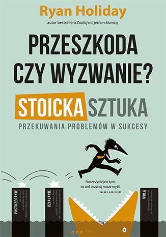 Okładka książki/ebooka Przeszkoda czy wyzwanie? Stoicka sztuka przekuwania problemów w sukcesy