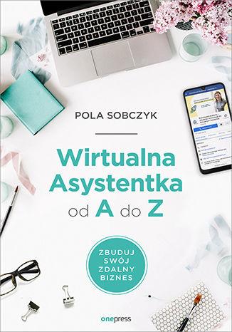 Okładka książki Wirtualna Asystentka od A do Z. Zbuduj swój zdalny biznes