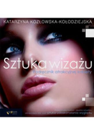 Sztuka wizażu. Podręcznik atrakcyjnej kobiety