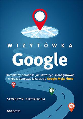 Okładka książki/ebooka Wizytówka Google. Kompletny poradnik, jak utworzyć, skonfigurować i wypozycjonować lokalizację Google Moja Firma