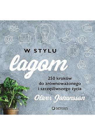 Okładka książki W stylu lagom. 250 kroków do zrównoważonego i szczęśliwszego życia