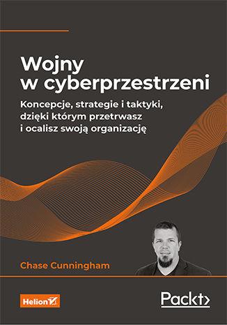 Okładka książki Wojny w cyberprzestrzeni. Koncepcje, strategie i taktyki, dzięki którym przetrwasz i ocalisz swoją organizację