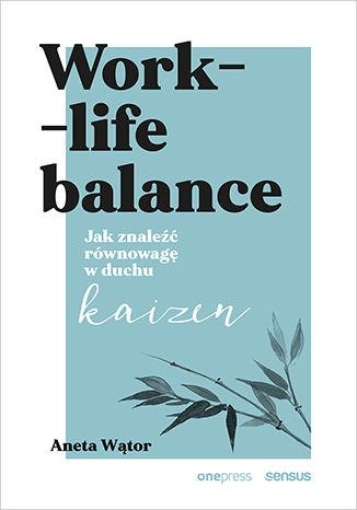 Okładka książki/ebooka Work- life balance. Jak znaleźć równowagę w duchu kaizen