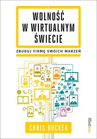 Okładka książki/ebooka Wolność w wirtualnym świecie. Zbuduj firmę swoich marzeń