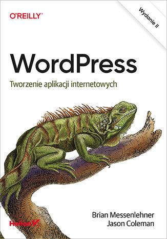 Okładka książki/ebooka WordPress. Tworzenie aplikacji internetowych. Wydanie II
