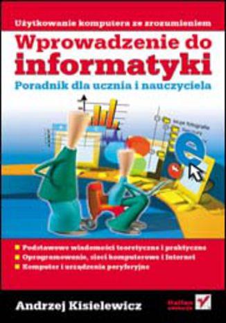 Okładka książki/ebooka Wprowadzenie do informatyki. Poradnik dla ucznia i nauczyciela
