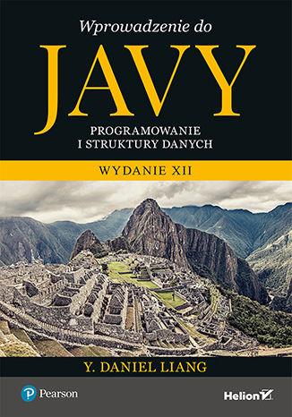 Okładka książki Wprowadzenie do Javy. Programowanie i struktury danych. Wydanie XII