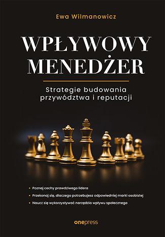 Okładka książki/ebooka Wpływowy menedżer. Strategie budowania przywództwa i reputacji