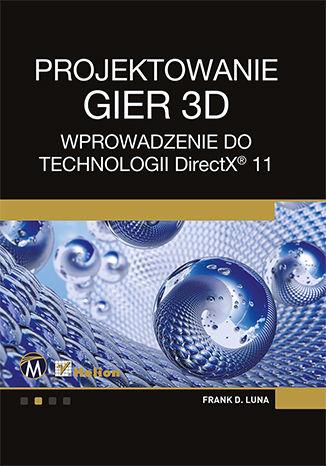 Okładka książki/ebooka Projektowanie gier 3D. Wprowadzenie do technologii DirectX 11