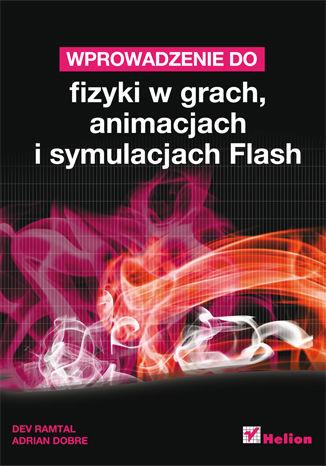 Okładka książki/ebooka Wprowadzenie do fizyki w grach, animacjach i symulacjach Flash